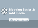 Blogging basics 2: Add media to your post