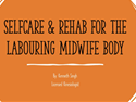 Self Care and Rehab for the Labouring Midwife (and Midwifery Student) Body